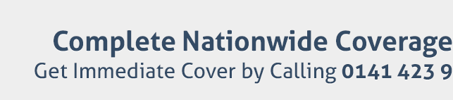 Complete Nationwide Coverage. Get Immediate Cover by Calling 0141 423 9859.
